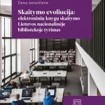 """Leidinio """"Skaitymo evoliucija: elektroninių knygų skaitymo Lietuvos nacionalinėje bibliotekoje tyrimas"""" viršelis"""