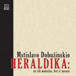"""Knygos """"Mstislavo Dobužinskio heraldika: ne tik mokslas, bet ir menas"""" viršelis"""