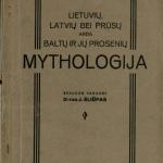 Lietuvių, latvių bei prūsų arba baltų ir jų prosenių mythologija / spaudon paruošė J. Šliūpas. – 1932 © www.epaveldas.lt